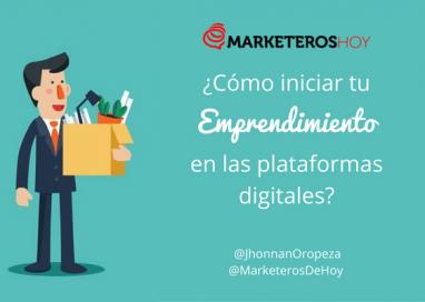 ¿Cómo iniciar tu Emprendimiento en las plataformas digitales?