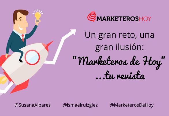 """Un gran reto, una gran ilusión: Hoy nace """"Marketeros de Hoy""""… tu revista"""