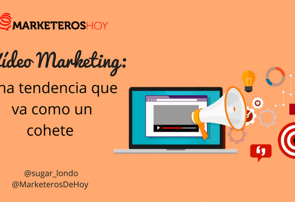 El Vídeo Marketing : una tendencia que va como un cohete