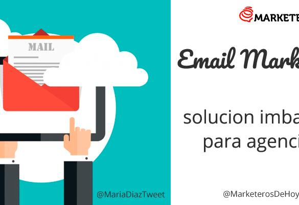 Agencias: Soluciones imbatibles para ofrecer Email Marketing y triunfar