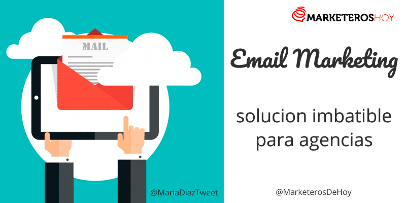 Agencias: Soluciones imbatibles para ofrecer Email Marketing y triunfar