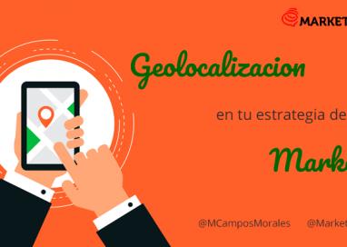 ¿Cómo la Geolocalización te puede ayudar en tu Estrategia de Marketing?