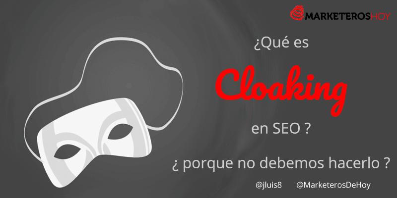 Qué es el Cloaking en SEO y porque no debemos hacerlo