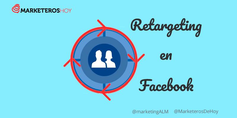 Cómo crear campañas potentes de retargeting en Facebook
