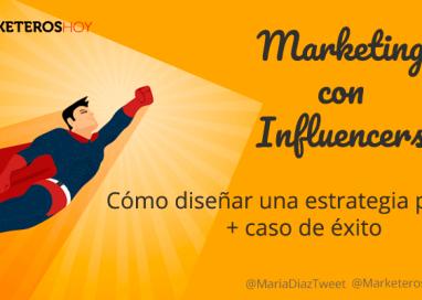 Marketing con Influencers: Cómo diseñar una estrategia perfecta + caso de éxito