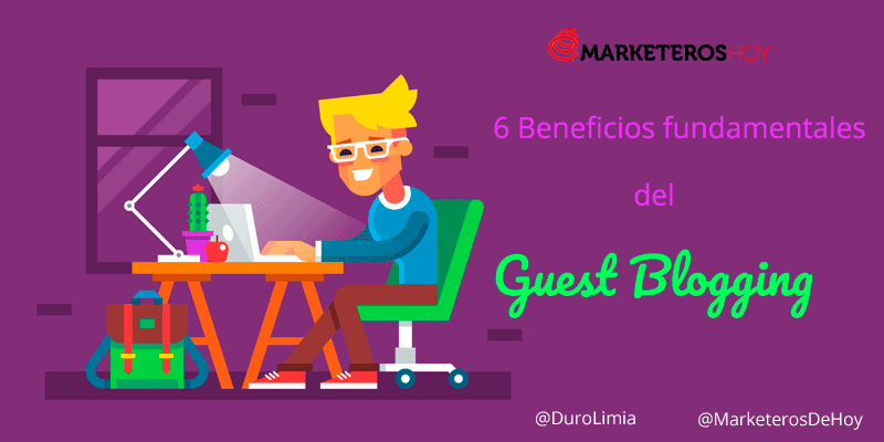 6 Beneficios fundamentales del Guest Blogging si eres Guest Blogger