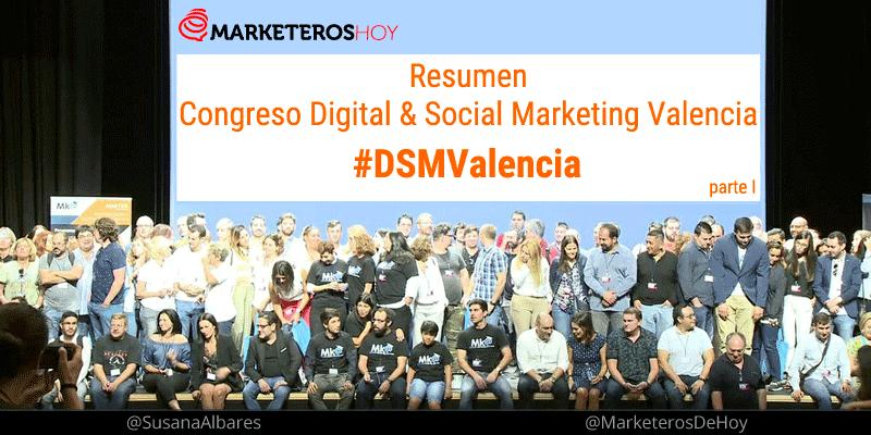 Congreso Digital & Social Marketing Valencia #DSMValencia : Resumen [+ videos!] Parte 1