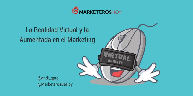 Todo lo que un marketero debe saber sobre la Realidad Virtual y la RA