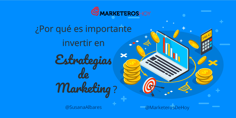 ¿Por qué es importante invertir en una estrategia de marketing?