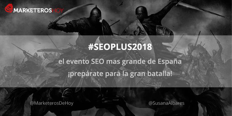 SEOPLUS Congress : preparados para el mayor evento SEO en España