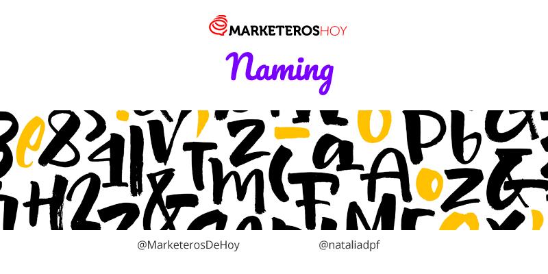 Naming: Definición, tipos y guía para realizar un proceso de naming de éxito