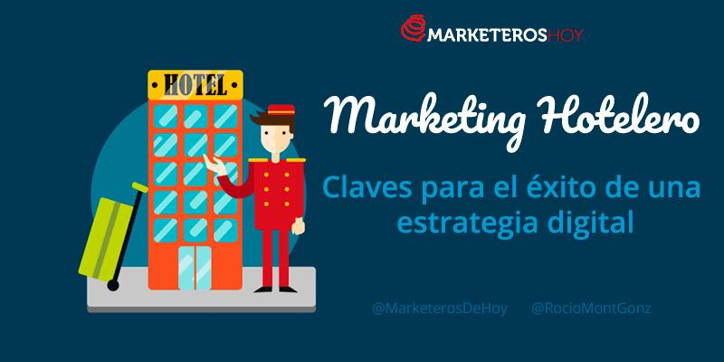 ¿Qué es el Marketing Hotelero? Claves para el éxito de una estrategia digital