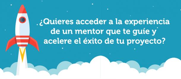 ¿Quieres acceder a la experiencia de un mentor que te guíe y acelere el éxito de tu proyecto?