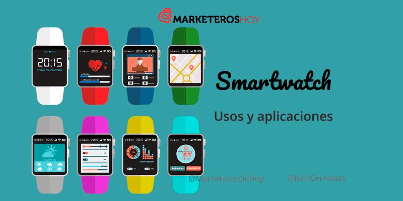 ¿Para qué sirve un Smartwatch? Usos y aplicaciones de los relojes inteligentes