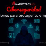Ciberseguridad: qué es y consejos para reforzarla en tu empresa