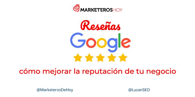 Reseñas en Google: Mejora la reputación de tu negocio