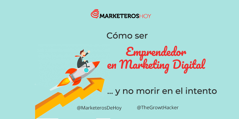 Cómo ser emprendedor en Marketing Digital y no morir en el intento