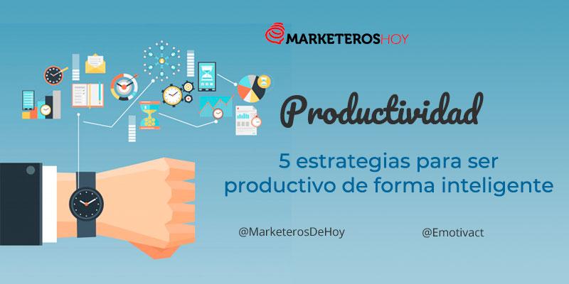 Productividad: 5 estrategias para ser productivo de forma inteligente