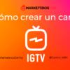 IGTV de Instagram: Qué es y cómo crear un canal