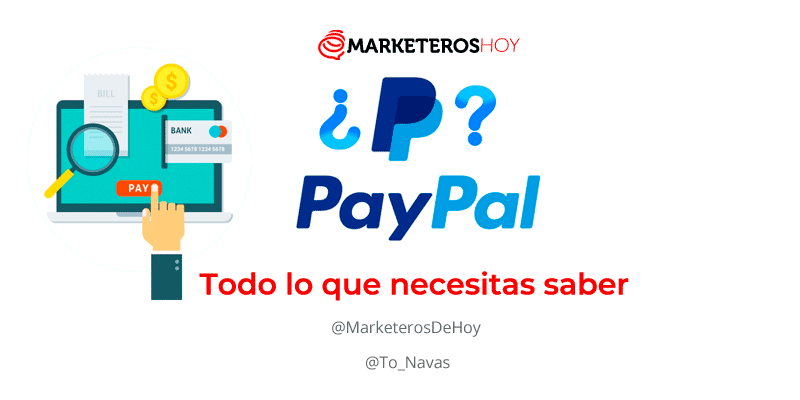 Paypal : ¿Qué es ? ¿cómo funciona? Todo lo que necesitas saber