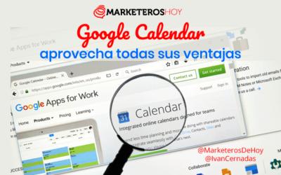 Google Calendar: ¿cómo usar y aprovechar todas sus ventajas?