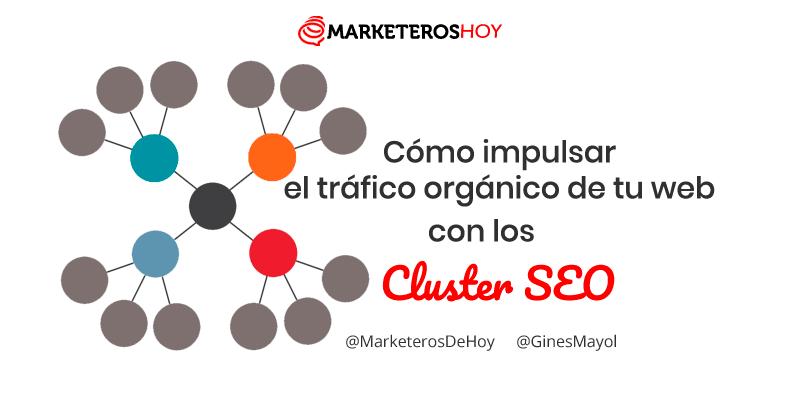 Cluster SEO : ¿Qué es? y cómo impulsar el tráfico orgánico de tu web – Tutorial paso a paso