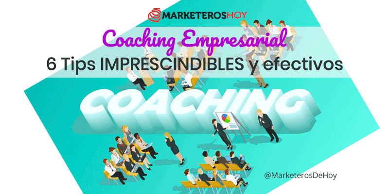 6 Tips IMPRESCINDIBLES de coaching empresarial más efectivos
