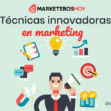 Técnicas innovadoras para tu estrategia de marketing