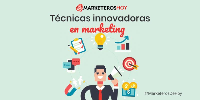 Técnicas innovadoras para tu estrategia de marketing
